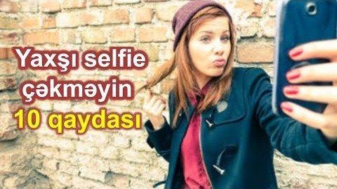 Yaxşı selfie çəkməyin 10 qaydası