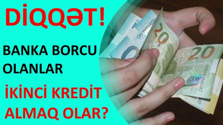 Banka Borcu olanlar VACİB BAXSIN! - İkinci Kredit Almaq Olar?